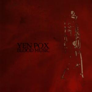 "Yen Pox ""Blood Music"""